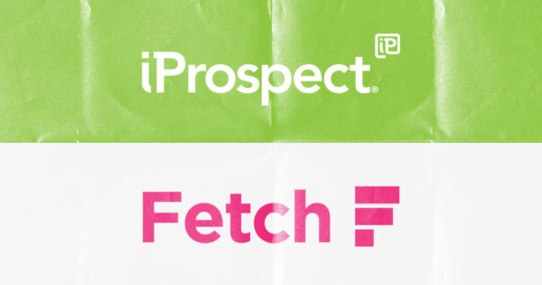 Dentsu Aegis Network Folds Fetch Into iProspect to 'Enhance Both Offerings'