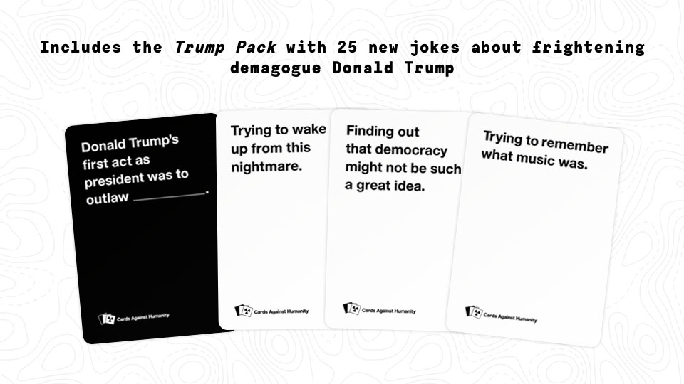 Cards Against Humanity Made Donald Trump Cards, and a Whole Trump ...